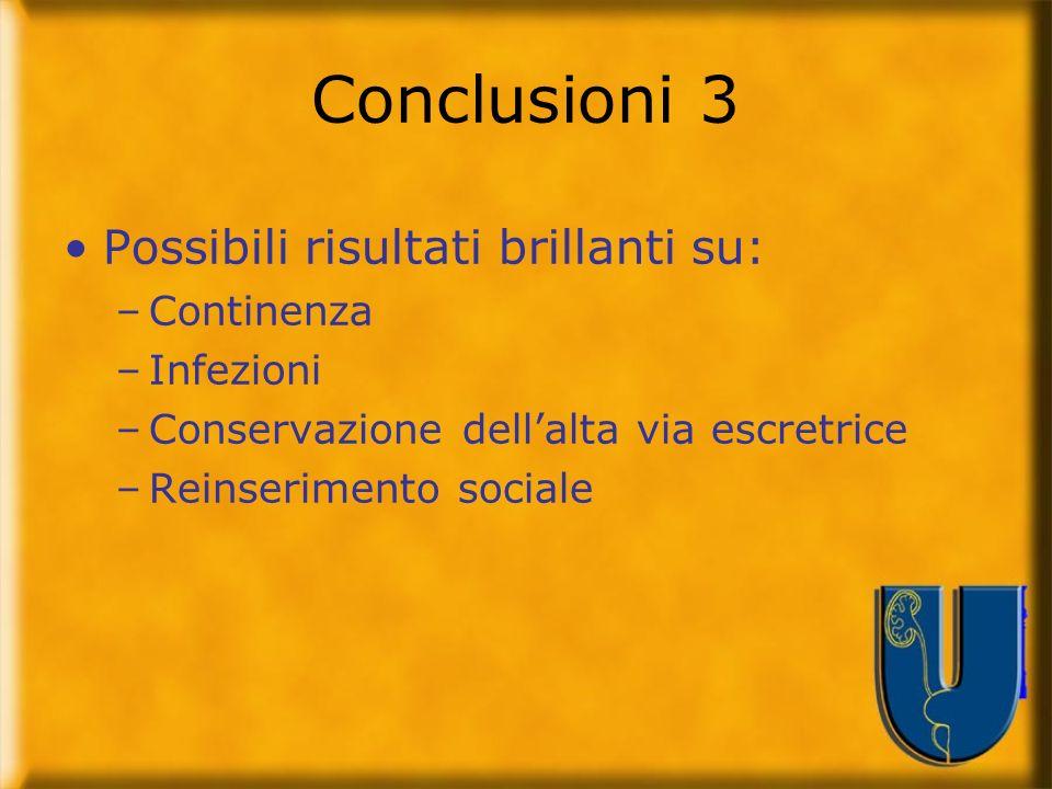 Conclusioni 3 Possibili risultati brillanti su: –Continenza –Infezioni –Conservazione dellalta via escretrice –Reinserimento sociale