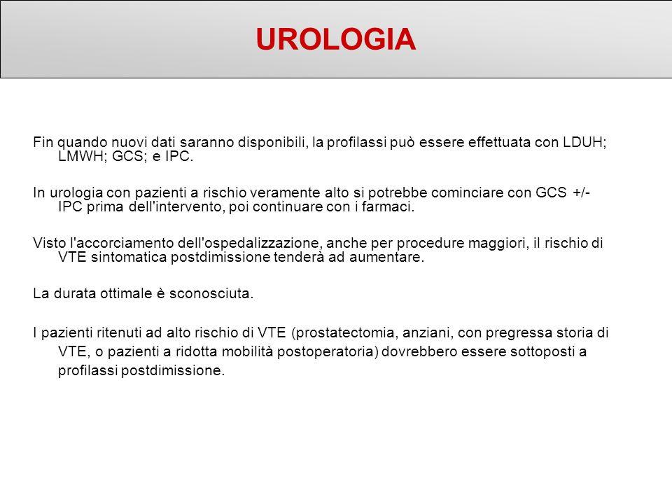 Fin quando nuovi dati saranno disponibili, la profilassi può essere effettuata con LDUH; LMWH; GCS; e IPC. In urologia con pazienti a rischio verament