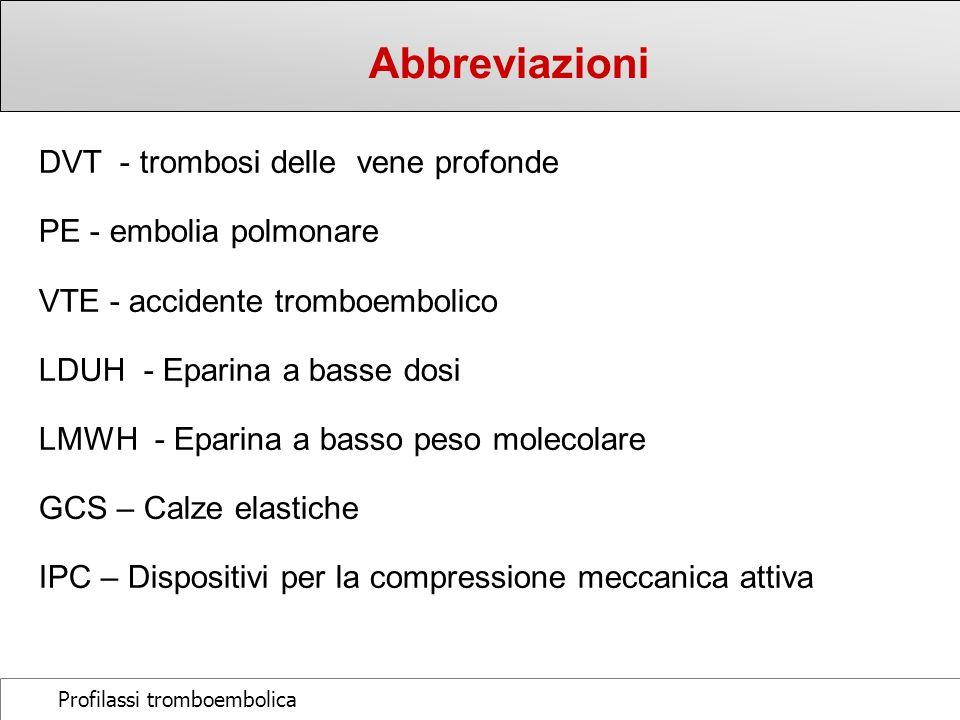 Profilassi tromboembolica DVT - trombosi delle vene profonde PE - embolia polmonare VTE - accidente tromboembolico LDUH - Eparina a basse dosi LMWH -