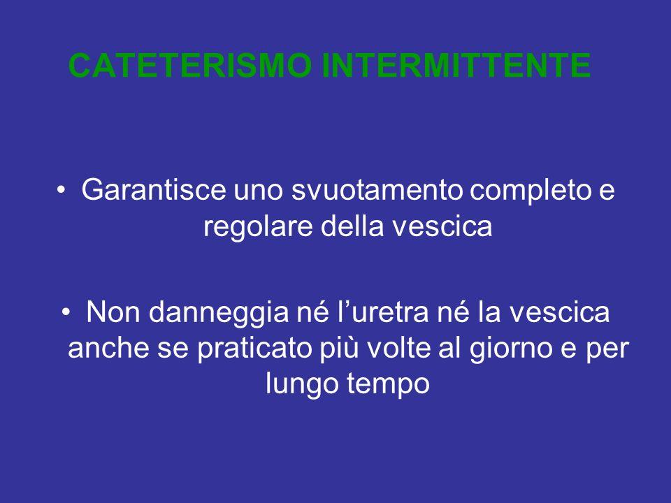 CATETERISMO INTERMITTENTE Garantisce uno svuotamento completo e regolare della vescica Non danneggia né luretra né la vescica anche se praticato più v