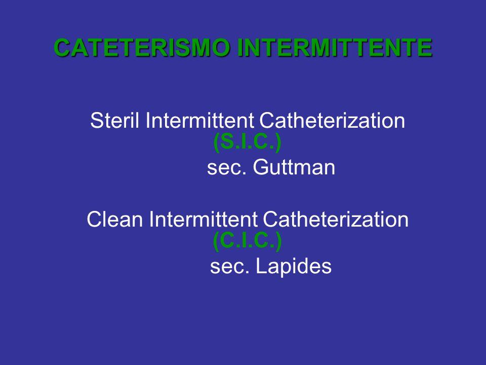 CATETERISMO INTERMITTENTE Steril Intermittent Catheterization (S.I.C.) sec. Guttman Clean Intermittent Catheterization (C.I.C.) sec. Lapides