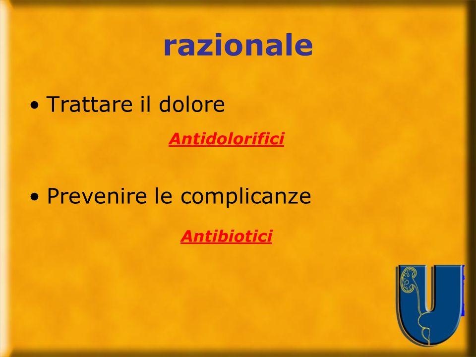 razionale Trattare il dolore Prevenire le complicanze Antidolorifici Antibiotici