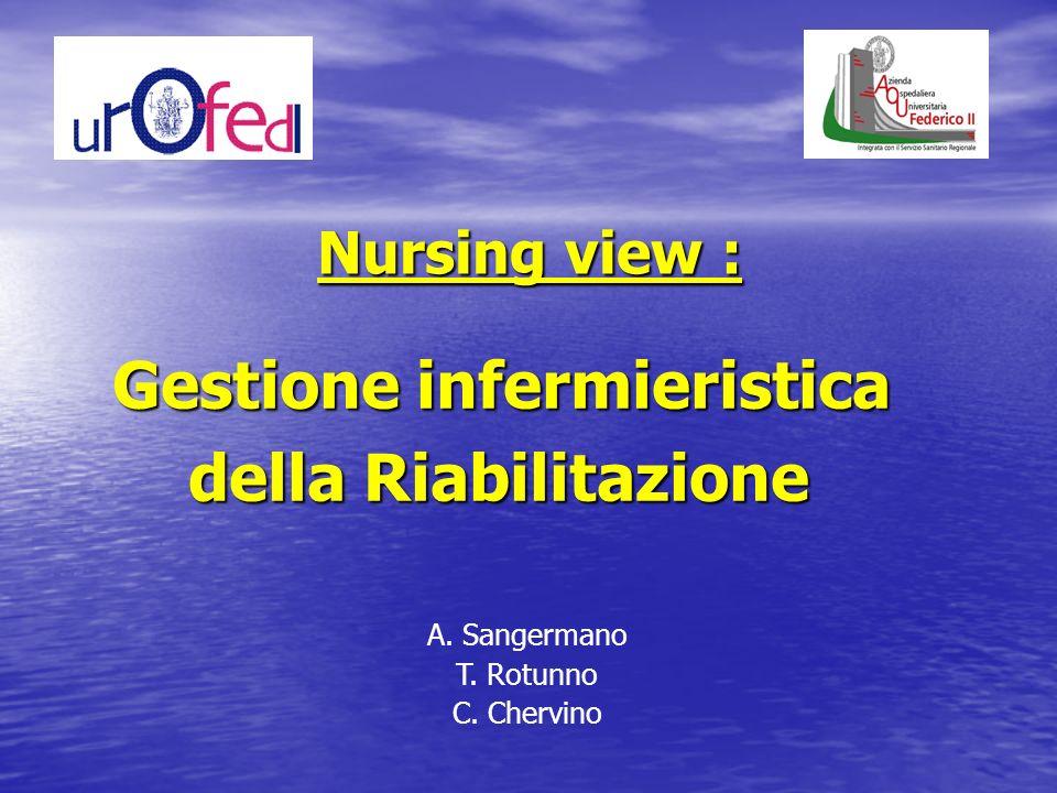 Gestione infermieristica della Riabilitazione della Riabilitazione A. Sangermano T. Rotunno C. Chervino Nursing view :