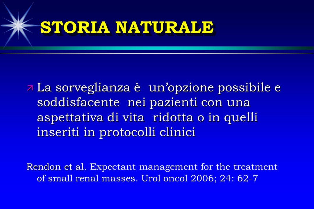 STORIA NATURALE ä La sorveglianza è unopzione possibile e soddisfacente nei pazienti con una aspettativa di vita ridotta o in quelli inseriti in proto