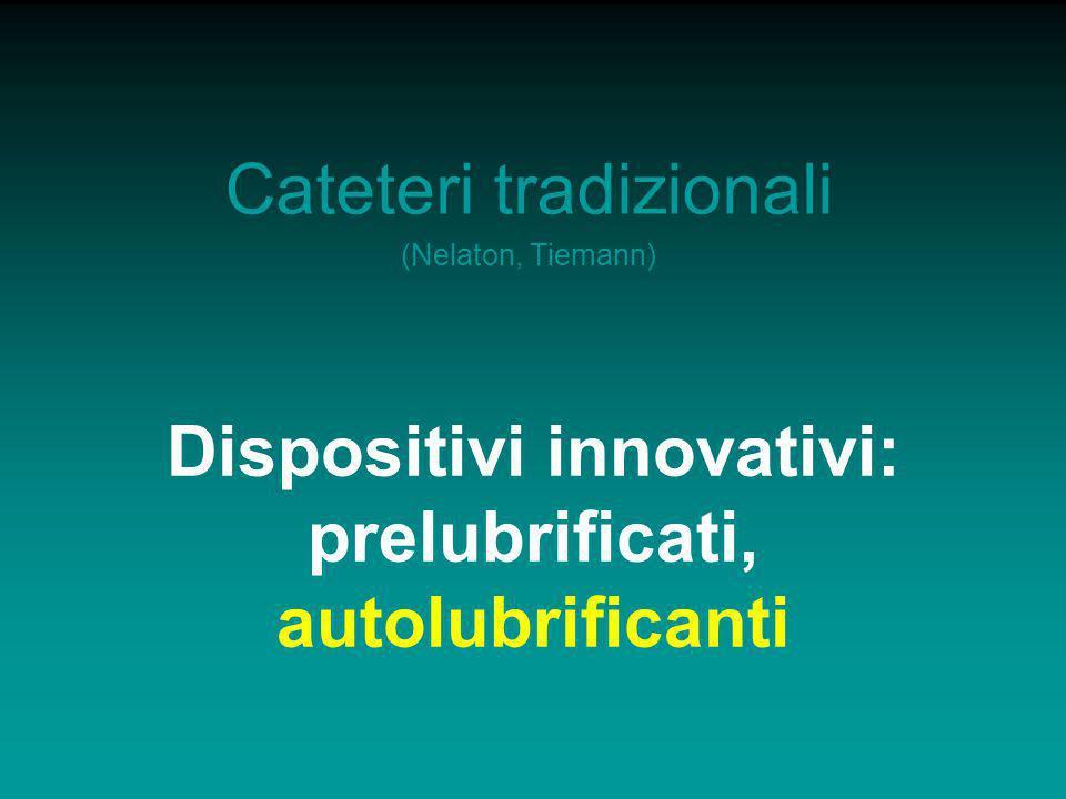 Cateteri tradizionali (Nelaton, Tiemann) Dispositivi innovativi: prelubrificati, autolubrificanti