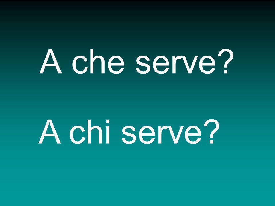 A che serve? A chi serve?