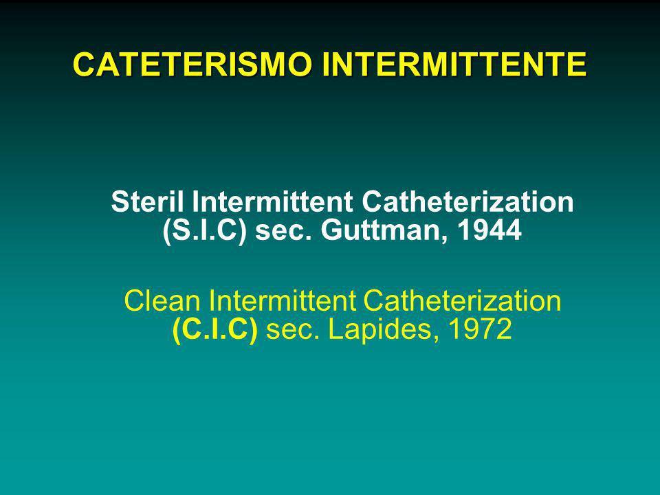 CATETERISMO INTERMITTENTE Steril Intermittent Catheterization (S.I.C) sec. Guttman, 1944 Clean Intermittent Catheterization (C.I.C) sec. Lapides, 1972