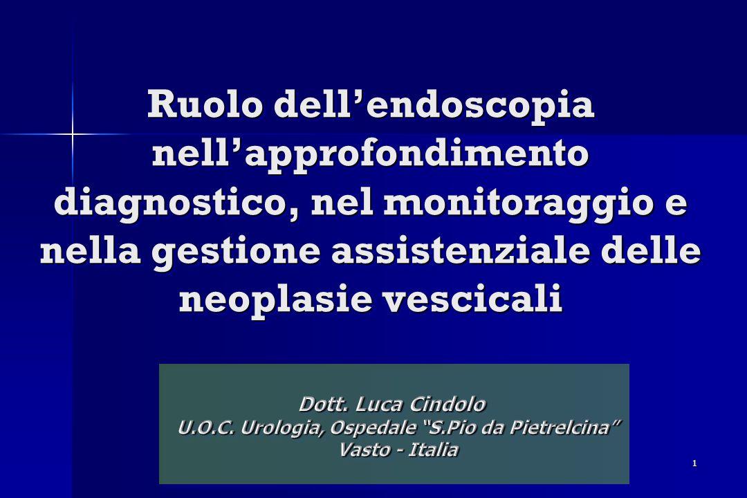 1 Ruolo dellendoscopia nellapprofondimento diagnostico, nel monitoraggio e nella gestione assistenziale delle neoplasie vescicali