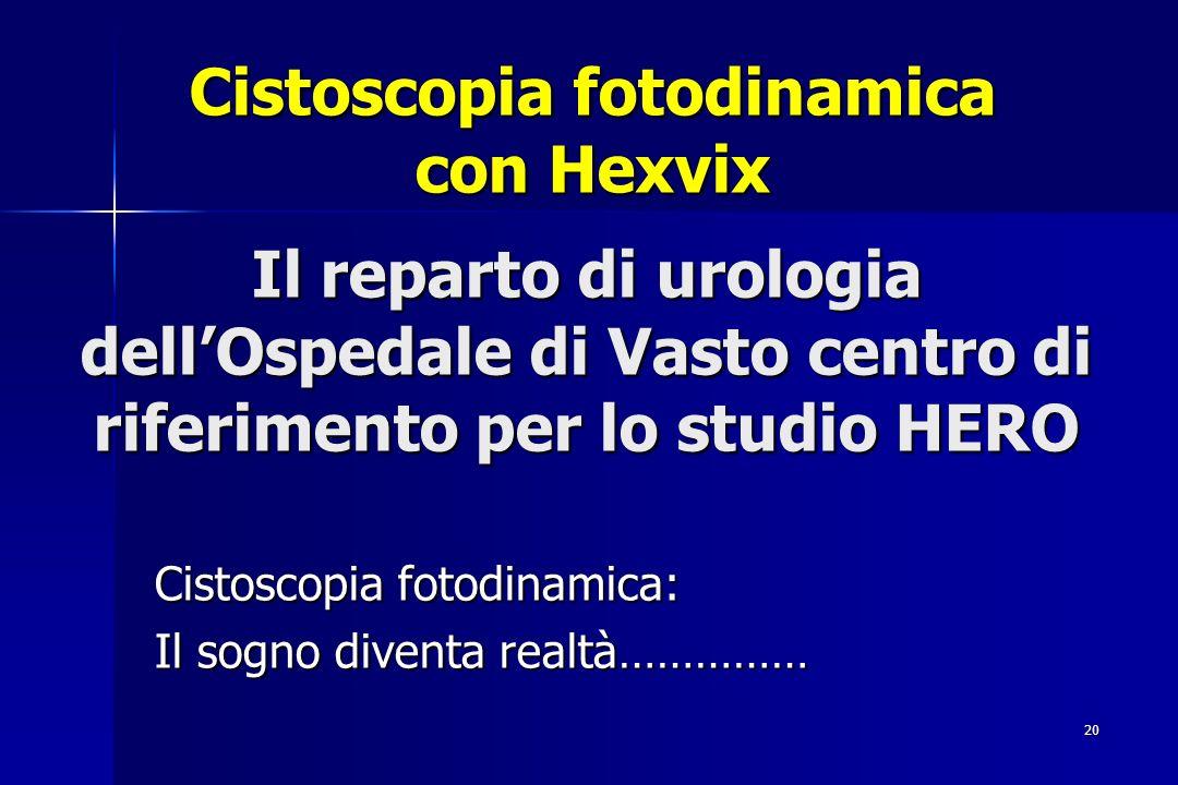 20 Il reparto di urologia dellOspedale di Vasto centro di riferimento per lo studio HERO Cistoscopia fotodinamica: Il sogno diventa realtà…………… Cistos