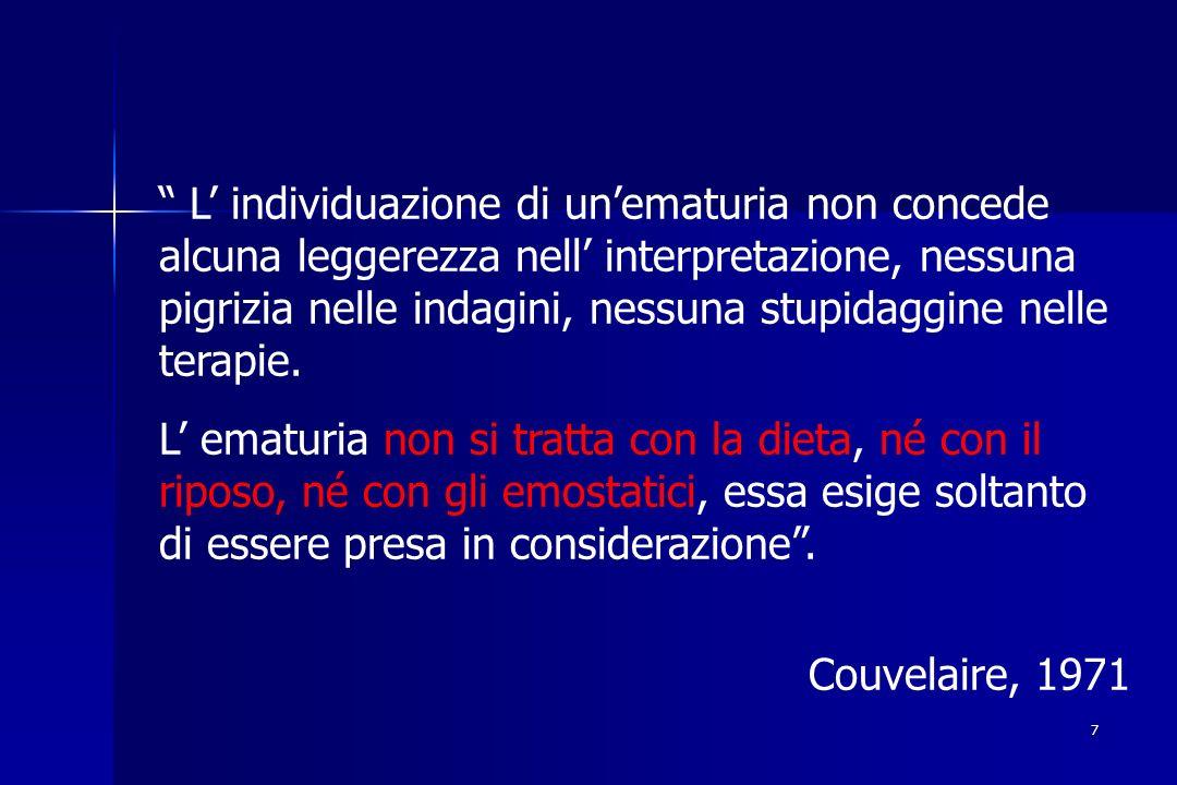 7 L individuazione di unematuria non concede alcuna leggerezza nell interpretazione, nessuna pigrizia nelle indagini, nessuna stupidaggine nelle terap