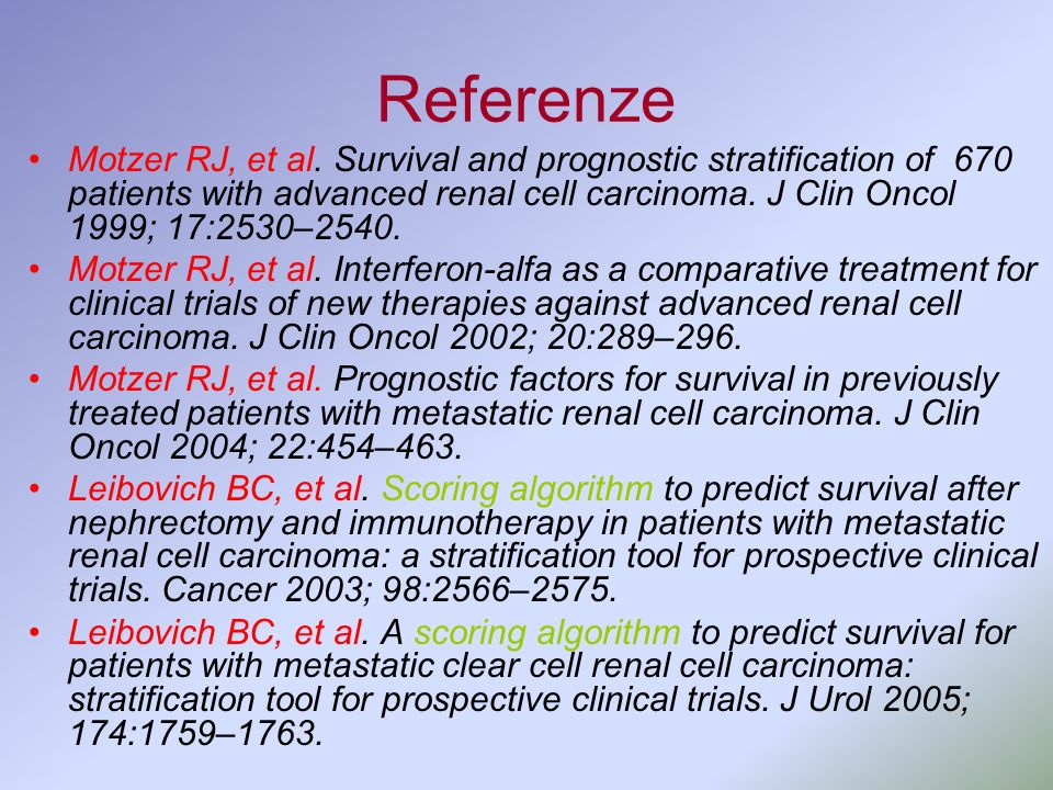 Referenze Motzer RJ, et al. Survival and prognostic stratification of 670 patients with advanced renal cell carcinoma. J Clin Oncol 1999; 17:2530–2540