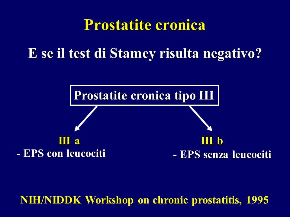 Prostatite cronica E se il test di Stamey risulta negativo? Prostatite cronica tipo III III a III b - EPS con leucociti - EPS senza leucociti NIH/NIDD