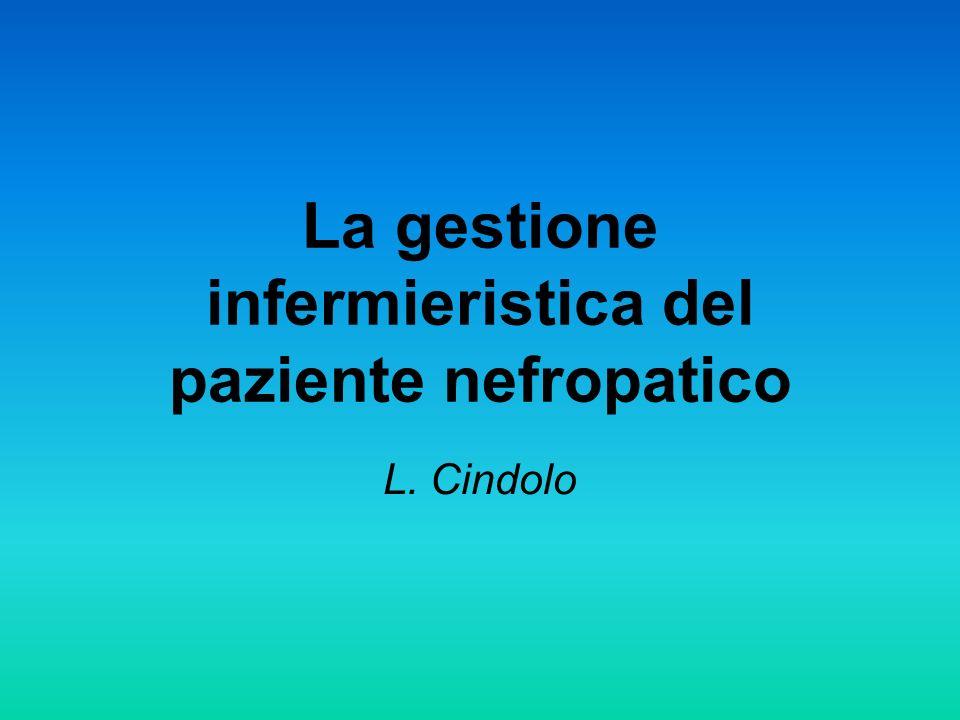 La gestione infermieristica del paziente nefropatico L. Cindolo