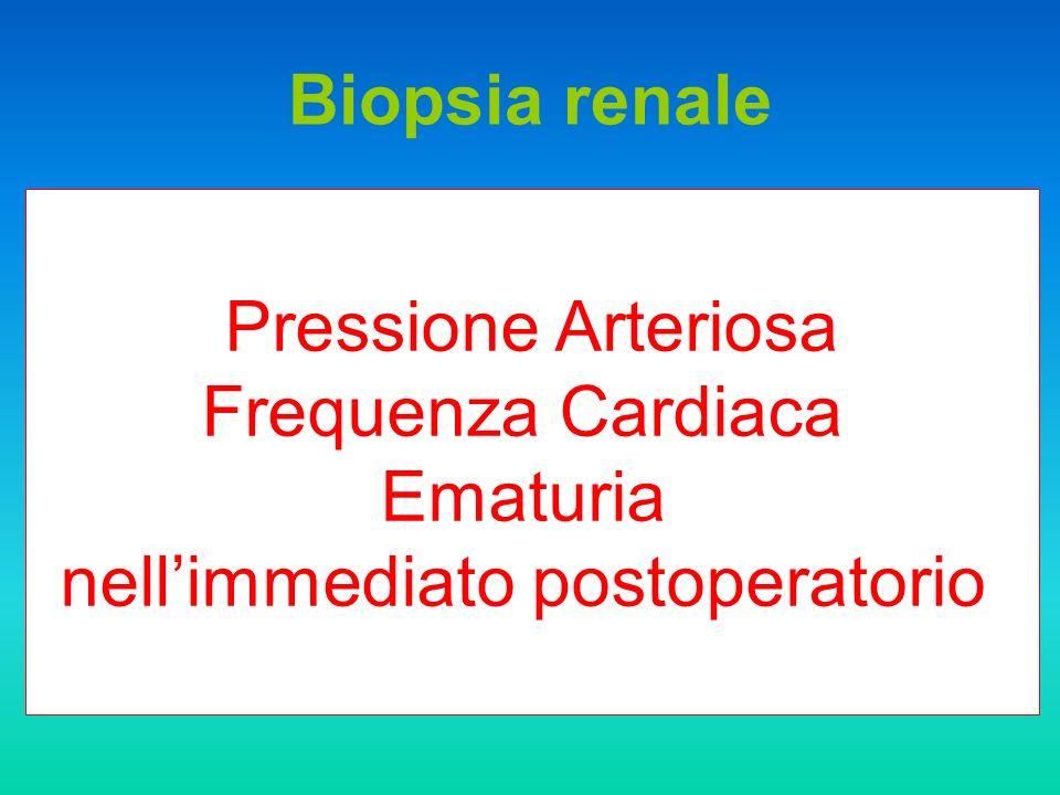Biopsia renale Pressione Arteriosa Frequenza Cardiaca Ematuria nellimmediato postoperatorio