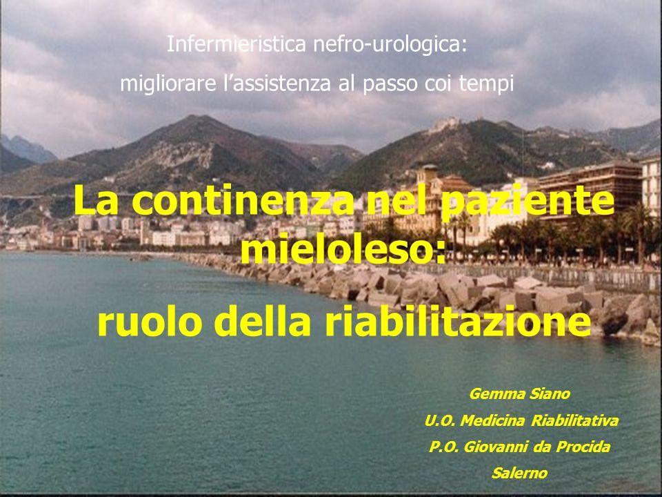 Gemma Siano U.O. Medicina Riabilitativa P.O. Giovanni da Procida Salerno Infermieristica nefro-urologica: migliorare lassistenza al passo coi tempi La