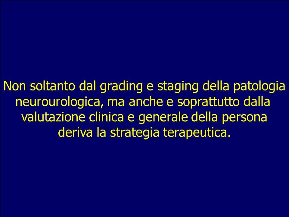 Non soltanto dal grading e staging della patologia neurourologica, ma anche e soprattutto dalla valutazione clinica e generale della persona deriva la