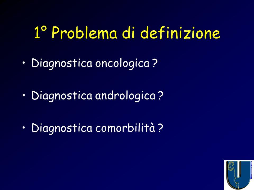 1° Problema di definizione Diagnostica oncologica .