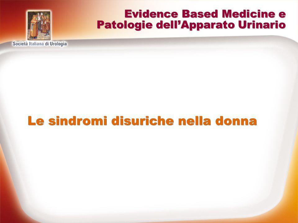 Le sindromi disuriche nella donna Evidence Based Medicine e Patologie dellApparato Urinario