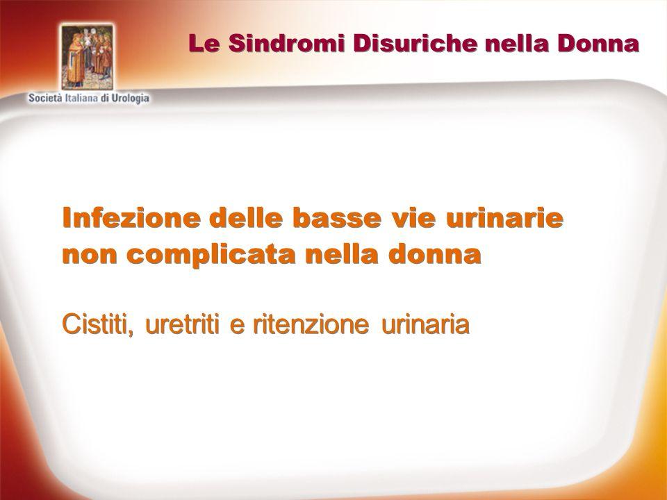 Infezione delle basse vie urinarie non complicata nella donna Cistiti, uretriti e ritenzione urinaria Infezione delle basse vie urinarie non complicat