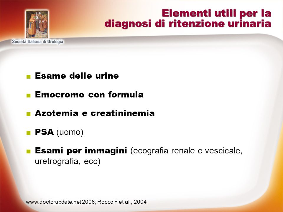 Sintomi di ritenzione urinaria Dolore sovrapubico in fase di minzione Disuria fino allanuria Ematuria Febbre Stranguria Dolore lombare Le forme croniche di ritenzione urinaria sono paucisintomatiche in caso di infezione urinaria