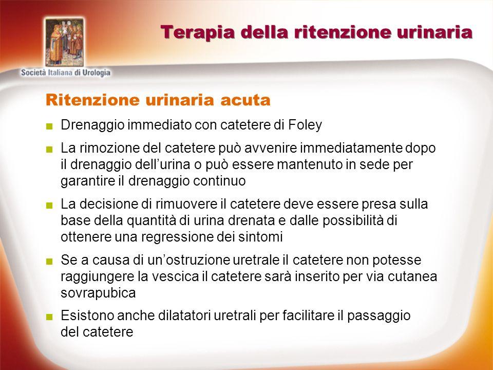 Terapia della ritenzione urinaria Ritenzione urinaria cronica Eliminazione della causa di ostruzione delle basse vie urinarie Cateterismo intermittente Terapia farmacologica Chirurgia (uretrotomia, TUR-P, adenomectomia, cistopessi) Riabilitazione neurologica In caso di rilassamento della vescica, devices impiantabili per stimolare le fibre nervose che controllano la vescica