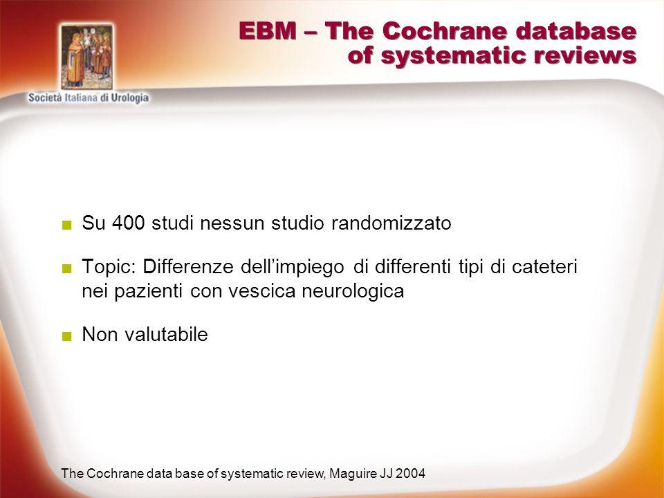 EBM – The Cochrane database of systematic reviews Su 400 studi nessun studio randomizzato Topic: Differenze dellimpiego di differenti tipi di cateteri