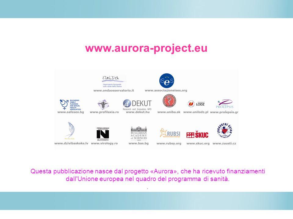 www.aurora-project.eu Questa pubblicazione nasce dal progetto «Aurora», che ha ricevuto finanziamenti dall Unione europea nel quadro del programma di sanità..
