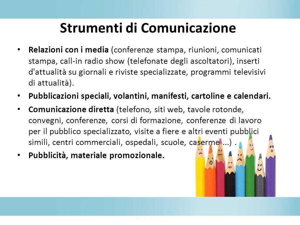 Strumenti di Comunicazione Relazioni con i media (conferenze stampa, riunioni, comunicati stampa, call-in radio show (telefonate degli ascoltatori), inserti d attualità su giornali e riviste specializzate, programmi televisivi di attualità).