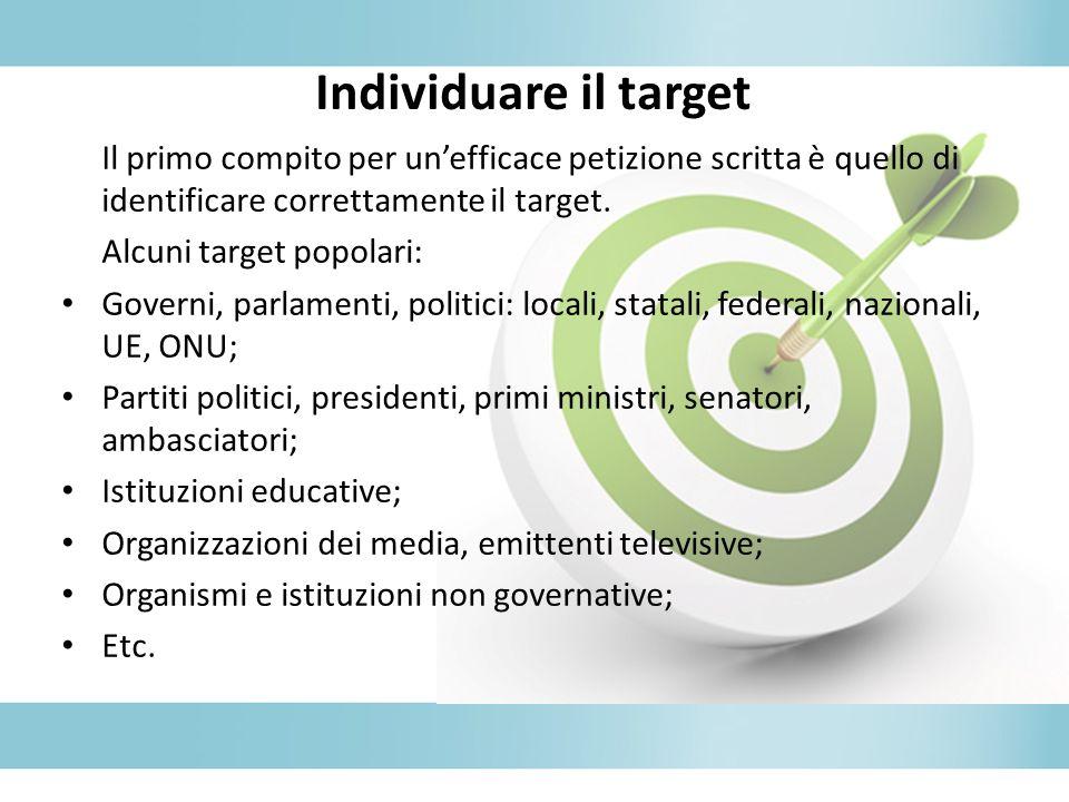 Individuare il target Il primo compito per unefficace petizione scritta è quello di identificare correttamente il target.