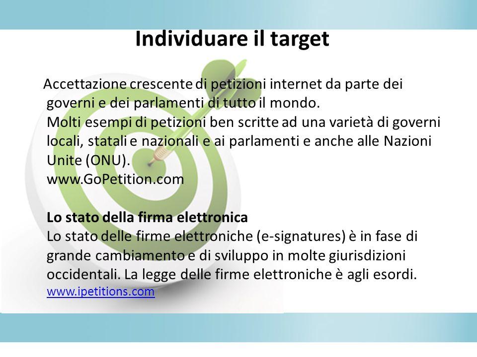 Individuare il target Accettazione crescente di petizioni internet da parte dei governi e dei parlamenti di tutto il mondo.