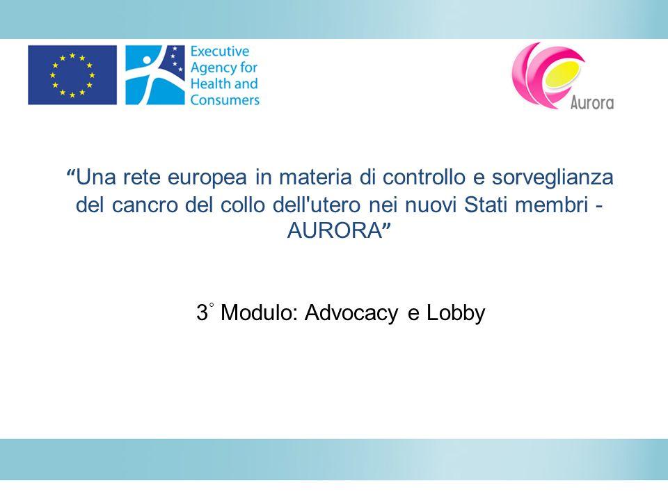Una rete europea in materia di controllo e sorveglianza del cancro del collo dell'utero nei nuovi Stati membri - AURORA 3 ° Modulo: Advocacy e Lobby