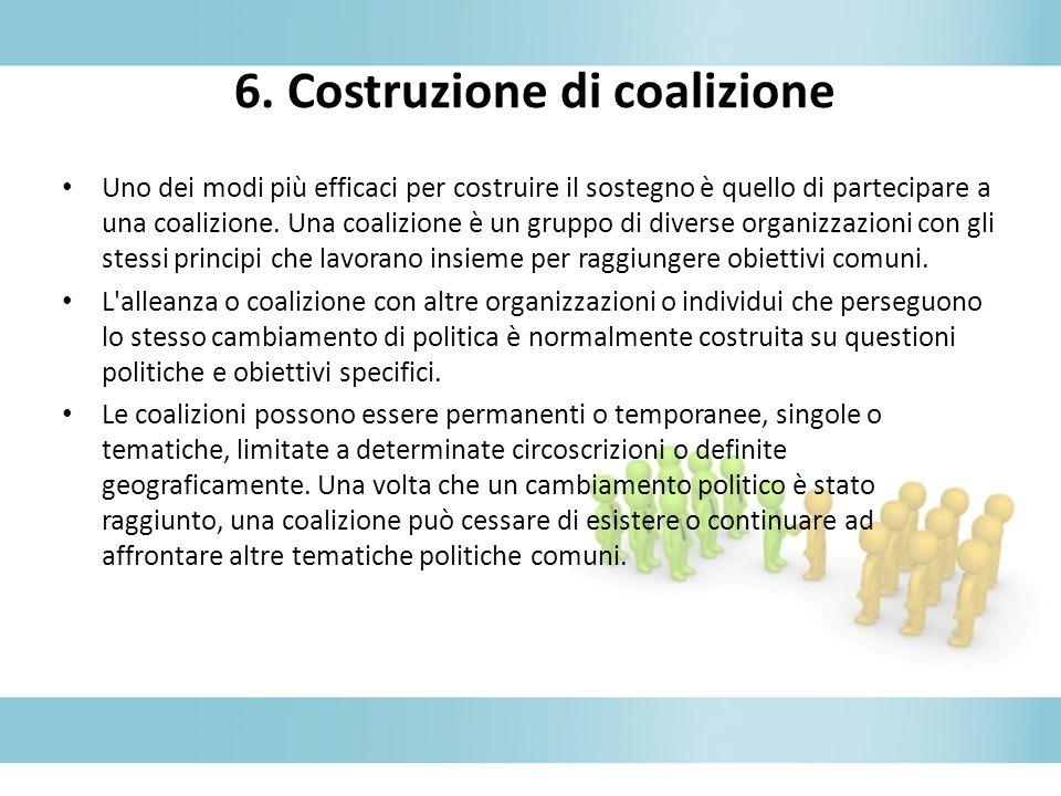 6. Costruzione di coalizione Uno dei modi più efficaci per costruire il sostegno è quello di partecipare a una coalizione. Una coalizione è un gruppo