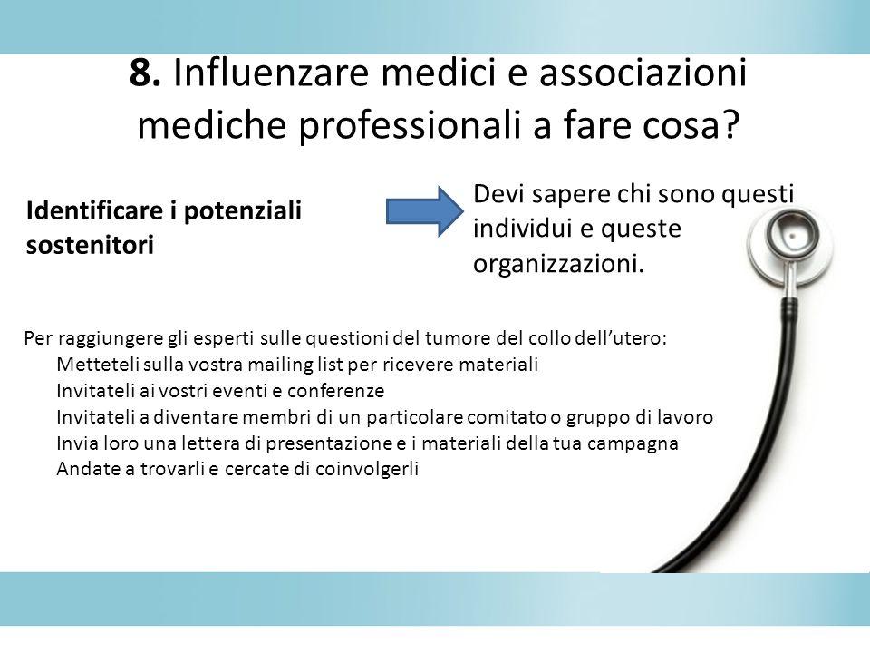 8. Influenzare medici e associazioni mediche professionali a fare cosa? Per raggiungere gli esperti sulle questioni del tumore del collo dellutero: Me