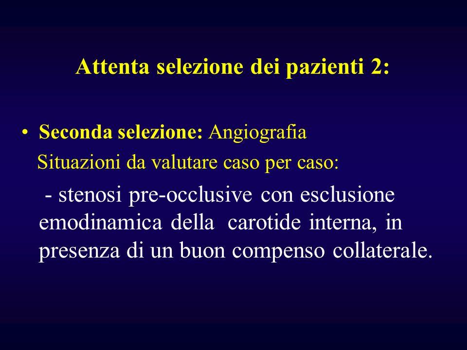 Seconda selezione: Angiografia Situazioni da valutare caso per caso: - stenosi pre-occlusive con esclusione emodinamica della carotide interna, in pre