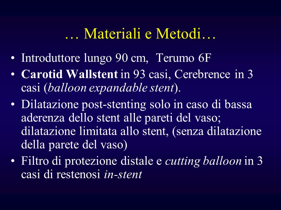 … Materiali e Metodi… Introduttore lungo 90 cm, Terumo 6F Carotid Wallstent in 93 casi, Cerebrence in 3 casi (balloon expandable stent).