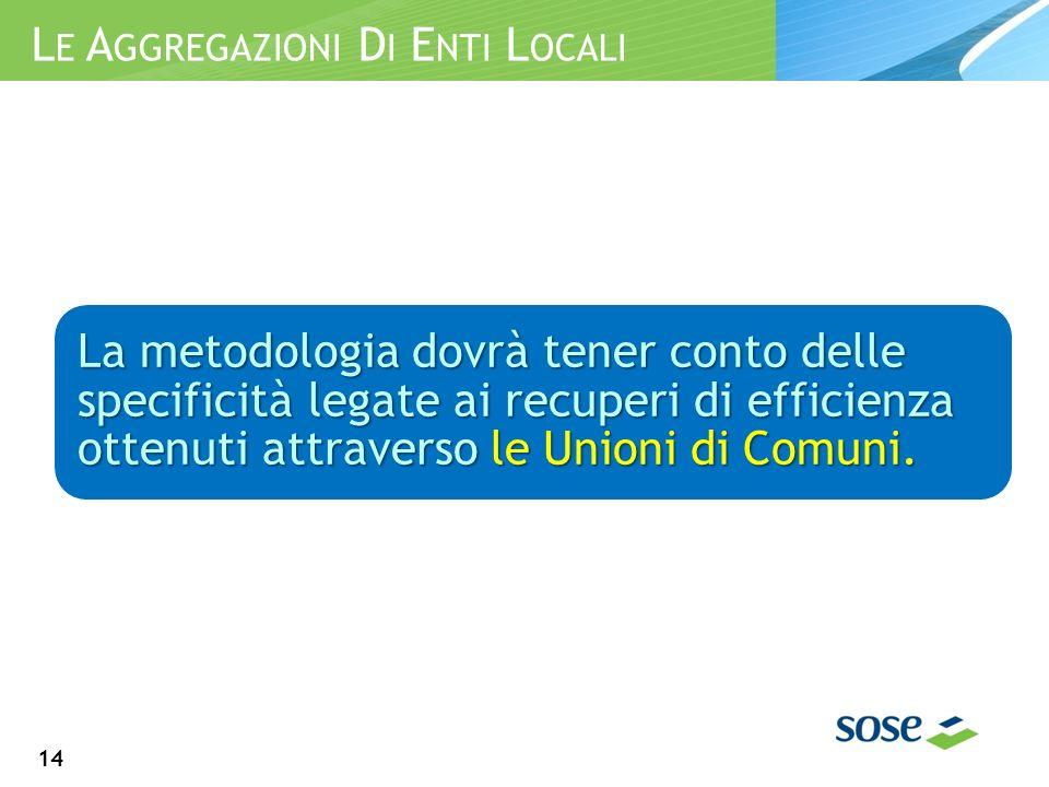 14 La metodologia dovrà tener conto delle specificità legate ai recuperi di efficienza ottenuti attraverso le Unioni di Comuni.