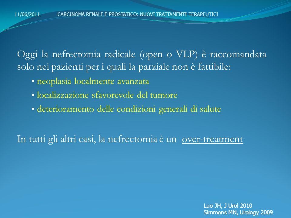 Oggi la nefrectomia radicale (open o VLP) è raccomandata solo nei pazienti per i quali la parziale non è fattibile: neoplasia localmente avanzata loca