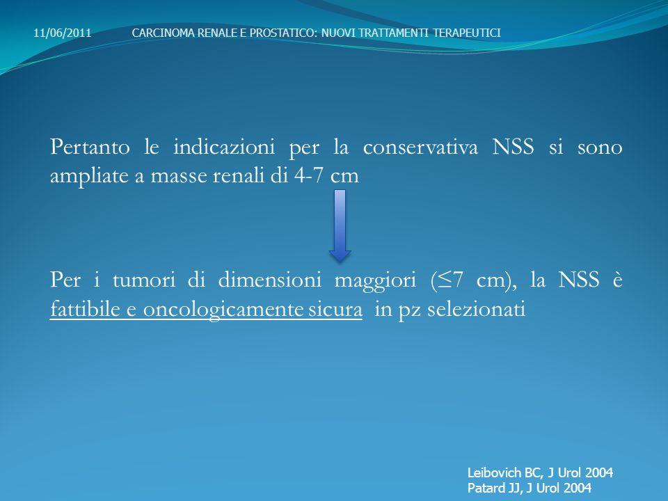 Pertanto le indicazioni per la conservativa NSS si sono ampliate a masse renali di 4-7 cm Per i tumori di dimensioni maggiori (7 cm), la NSS è fattibi