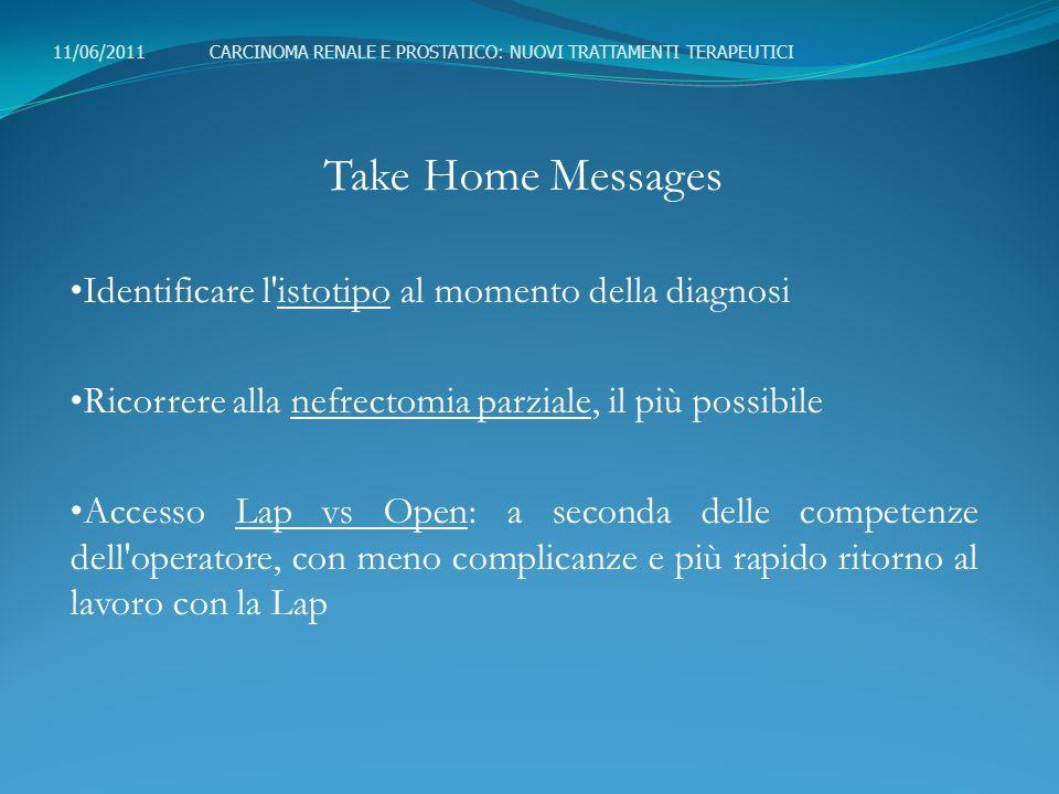 Take Home Messages Identificare l'istotipo al momento della diagnosi Ricorrere alla nefrectomia parziale, il più possibile Accesso Lap vs Open: a seco
