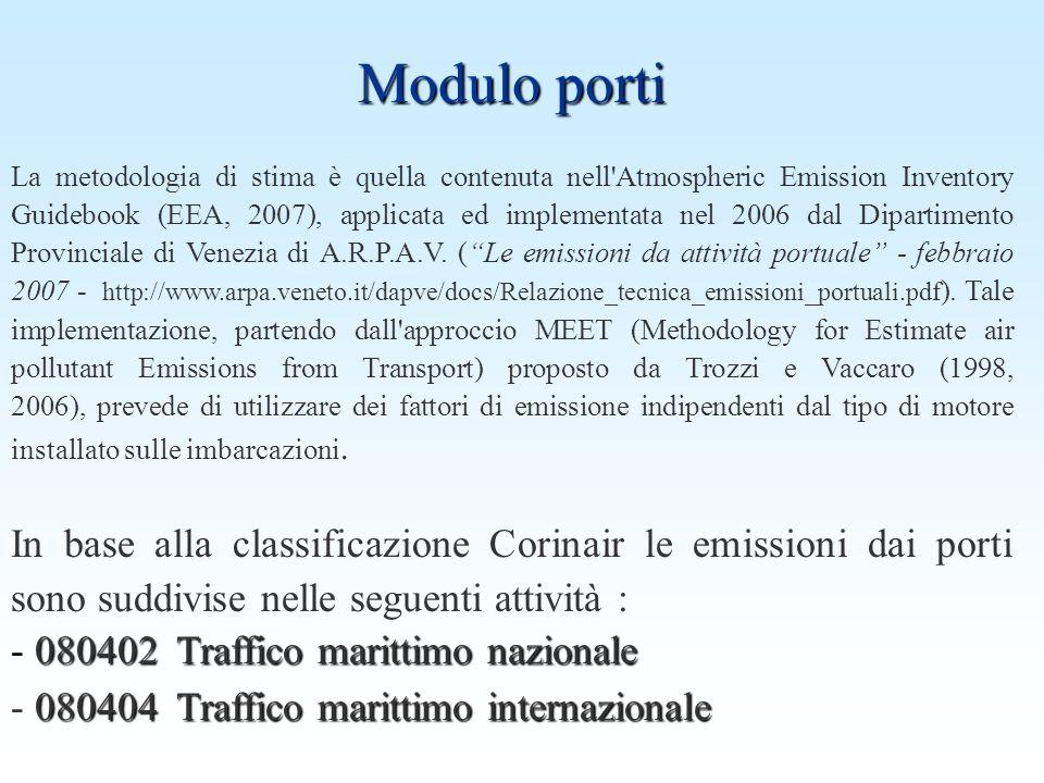 Modulo porti La metodologia di stima è quella contenuta nell Atmospheric Emission Inventory Guidebook (EEA, 2007), applicata ed implementata nel 2006 dal Dipartimento Provinciale di Venezia di A.R.P.A.V.