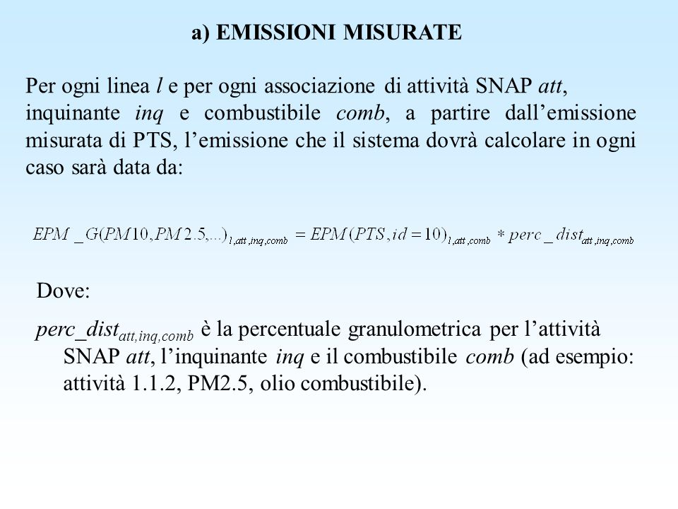 a) EMISSIONI MISURATE Per ogni linea l e per ogni associazione di attività SNAP att, inquinante inq e combustibile comb, a partire dallemissione misur