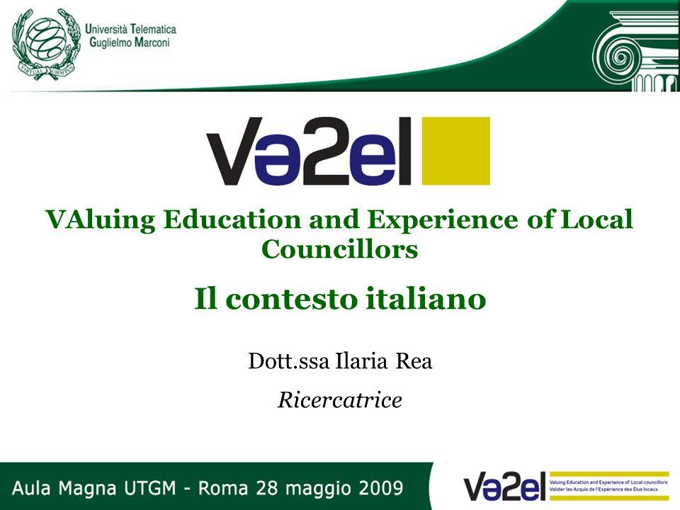 VAluing Education and Experience of Local Councillors Il contesto italiano Dott.ssa Ilaria Rea Ricercatrice