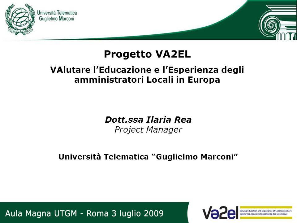 Progetto VA2EL VAlutare lEducazione e lEsperienza degli amministratori Locali in Europa Dott.ssa Ilaria Rea Project Manager Università Telematica Gugl