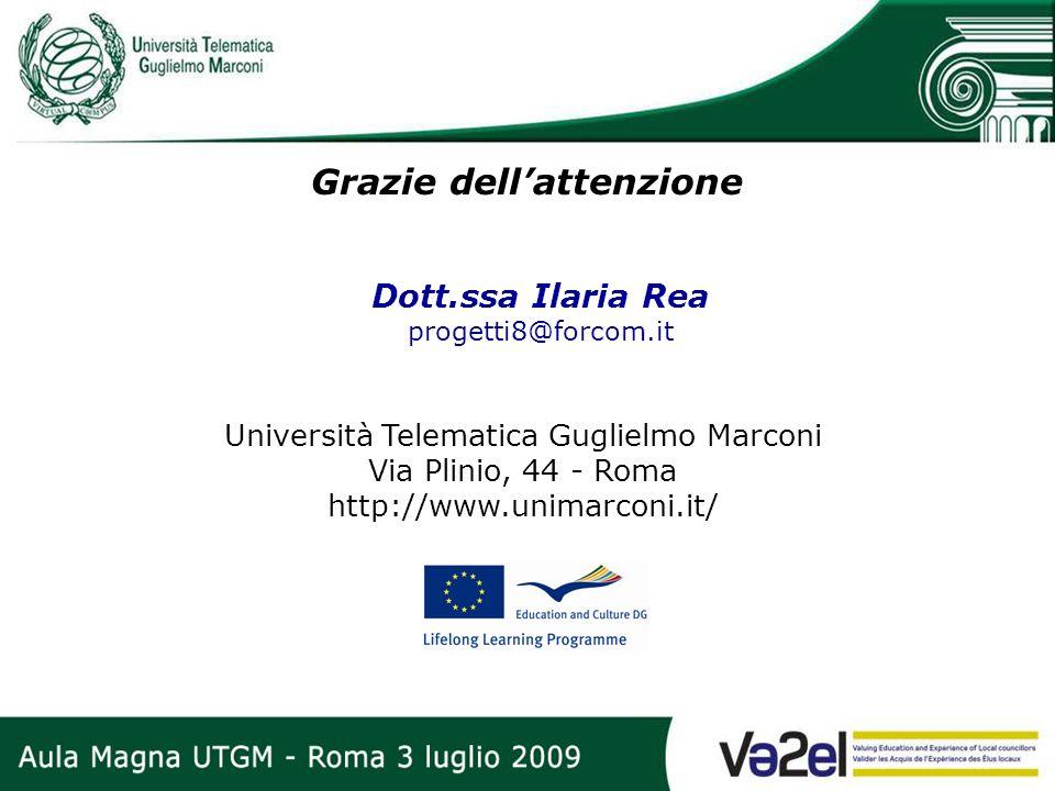 Grazie dellattenzione Dott.ssa Ilaria Rea progetti8@forcom.it Università Telematica Guglielmo Marconi Via Plinio, 44 - Roma http://www.unimarconi.it/