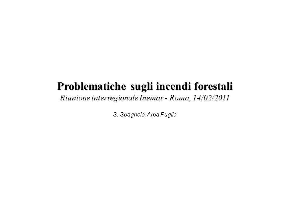 S. Spagnolo, Arpa Puglia Problematiche sugli incendi forestali Riunione interregionale Inemar - Roma, 14/02/2011
