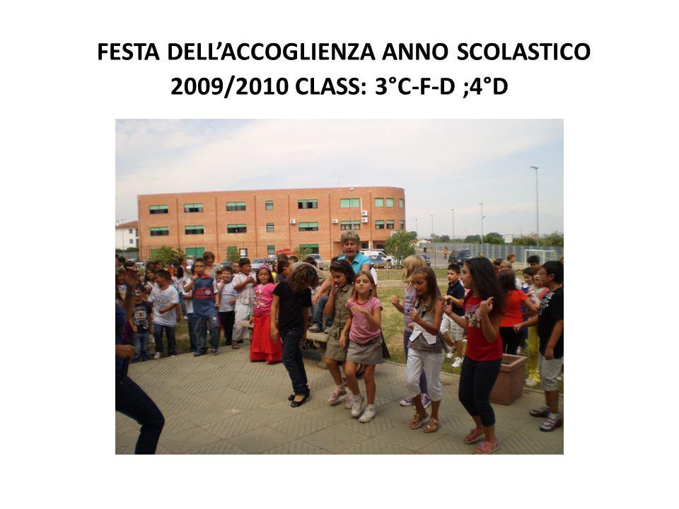 FESTA DELLACCOGLIENZA ANNO SCOLASTICO 2009/2010 CLASS: 3°C-F-D ;4°D