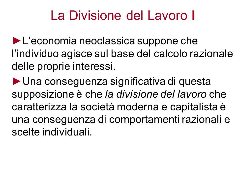La Divisione del Lavoro I Leconomia neoclassica suppone che lindividuo agisce sul base del calcolo razionale delle proprie interessi. Una conseguenza