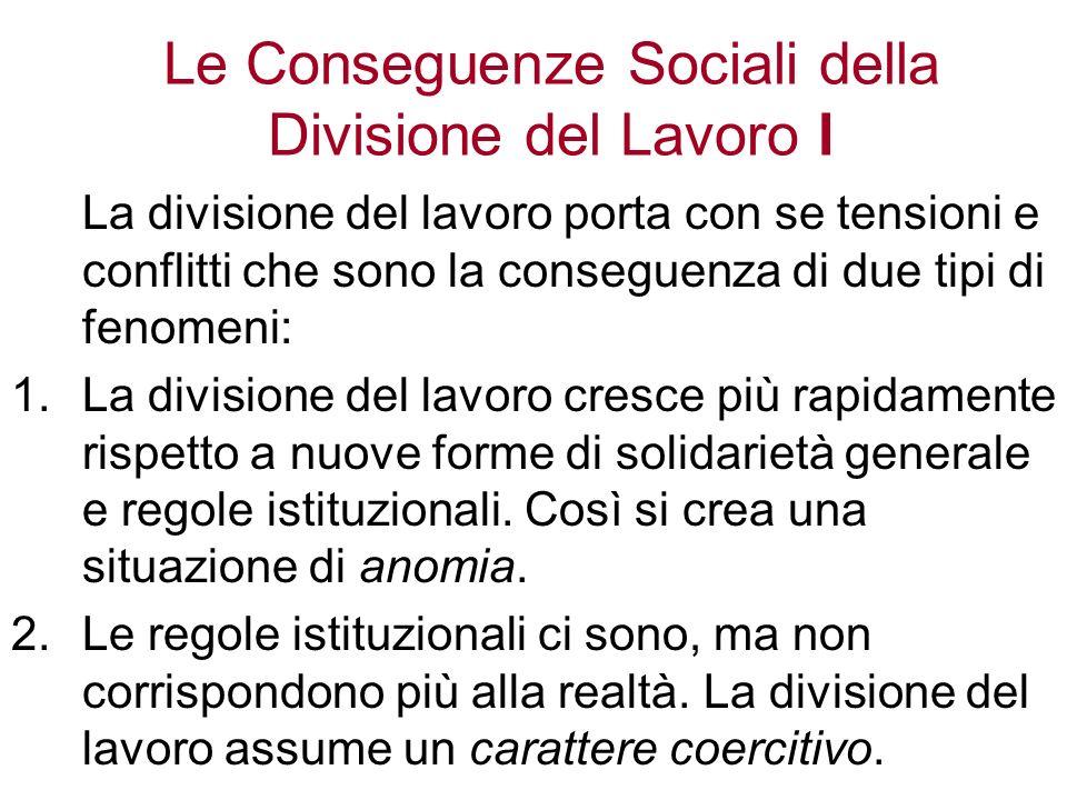 Le Conseguenze Sociali della Divisione del Lavoro I La divisione del lavoro porta con se tensioni e conflitti che sono la conseguenza di due tipi di f