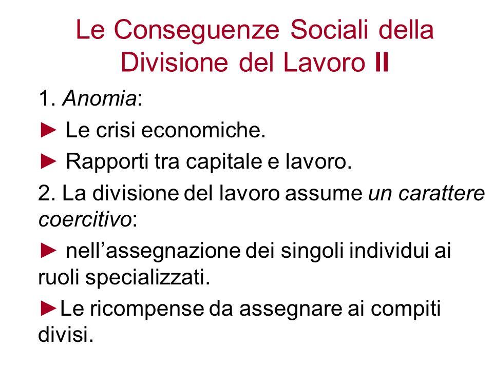 Le Conseguenze Sociali della Divisione del Lavoro II 1. Anomia: Le crisi economiche. Rapporti tra capitale e lavoro. 2. La divisione del lavoro assume