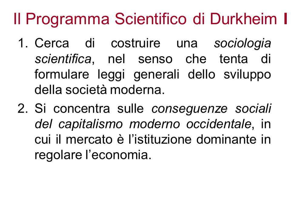 Il Programma Scientifico di Durkheim I 1.Cerca di costruire una sociologia scientifica, nel senso che tenta di formulare leggi generali dello sviluppo
